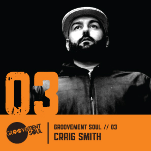 GS3: CRAIG SMITH –  GROOVEMENT SOUL PODCAST – JUNE 2011