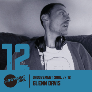 GS12: GLENN DAVIS FUTURE BOOGIE PART II – GROOVEMENT SOUL PODCAST – JULY 2012