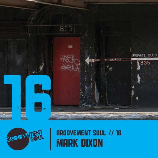 GS16: MARK DIXON – PHUTUREGROOVE MIX – GROOVEMENT SOUL PODCAST – MAY 2013