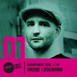 GS1: ANDRE LODEMANN – GROOVEMENT SOUL PODCAST + INTERVIEW – APRIL 2011