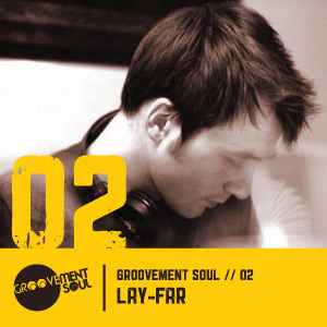 GS2: LAY-FAR –  GROOVEMENT SOUL PODCAST – MAY 2011
