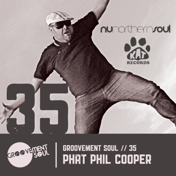 GS:35 PHAT PHIL COOPER (KAT RECORDS + NUNORTHERN SOUL) GROOVEMENT SOUL INTERVIEW + MIX