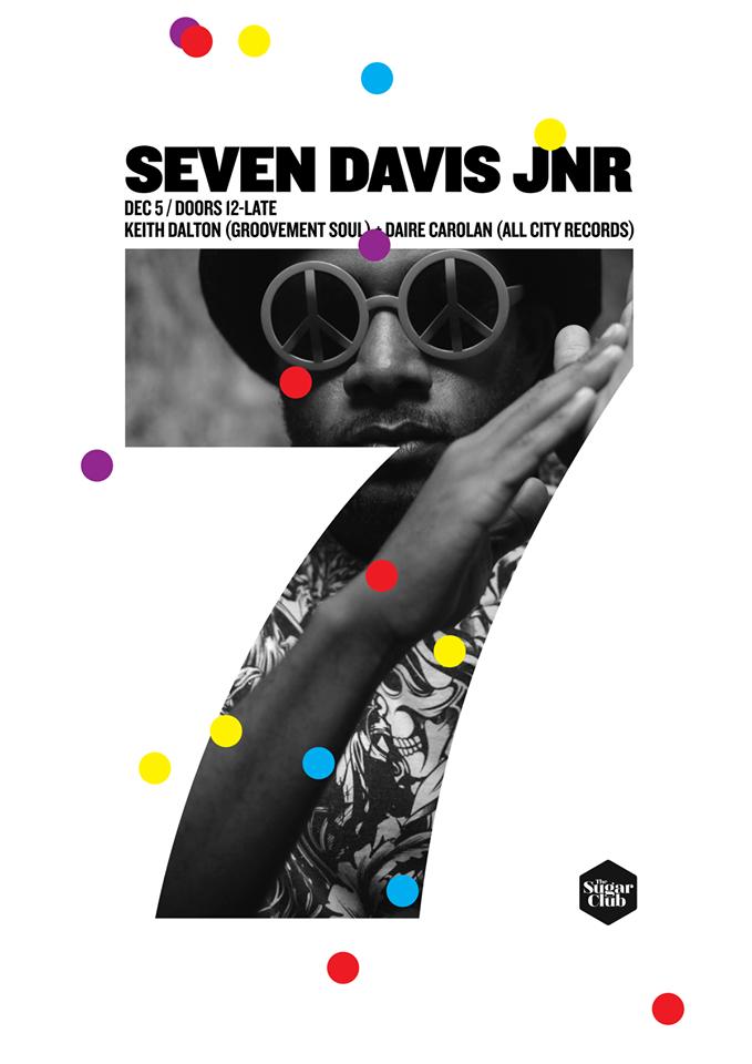 SEVEN DAVIS JR // THE SUGAR CLUB // 5TH DEC