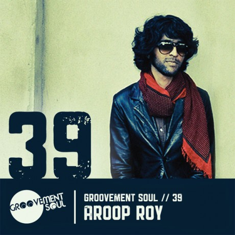 GS39 – AROOP ROY (GROOVEMENT SOUL EXCLUSIVE MIX)
