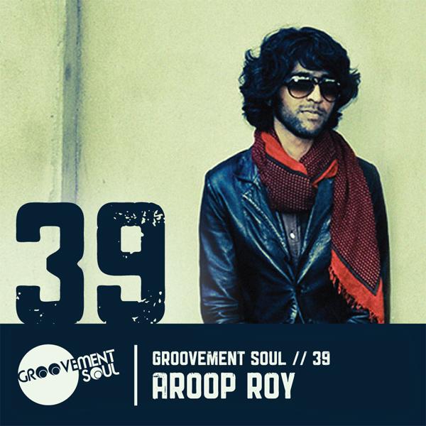 GS39 – AROOP ROY (GROOVEMENT SOUL EXCLUSIVE MIX)