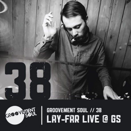 GS38 – LAY-FAR LIVE @ GROOVEMENT SOUL 28TH FEB 2015